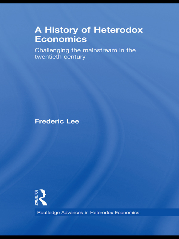 A History of Heterodox Economics: Challenging the mainstream in the twentieth century book cover