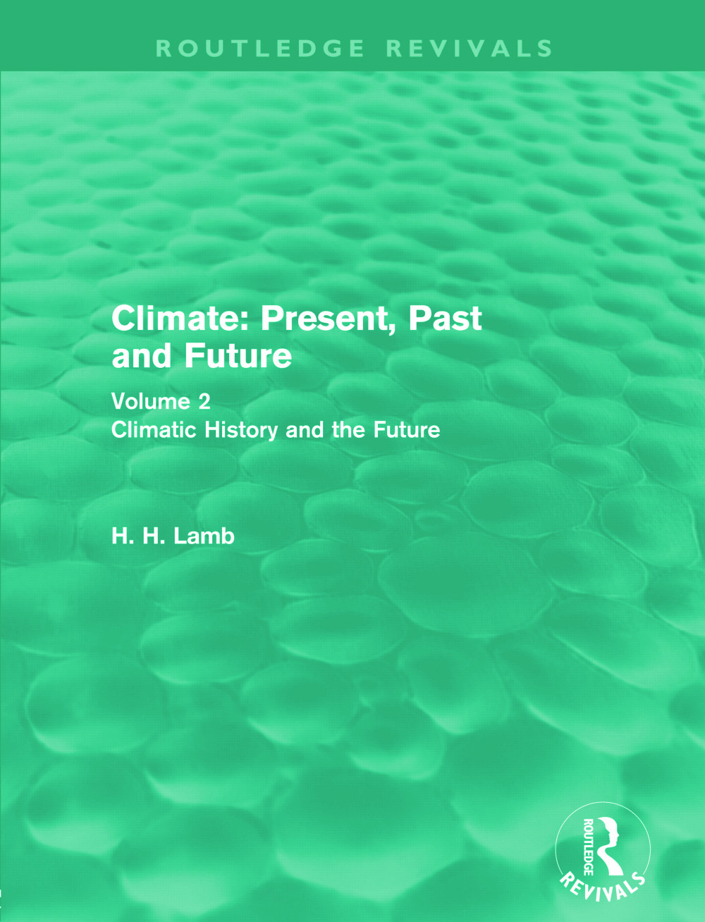 Climate: Present, Past and Future: Volume 2: Climatic History and the Future (Paperback) book cover