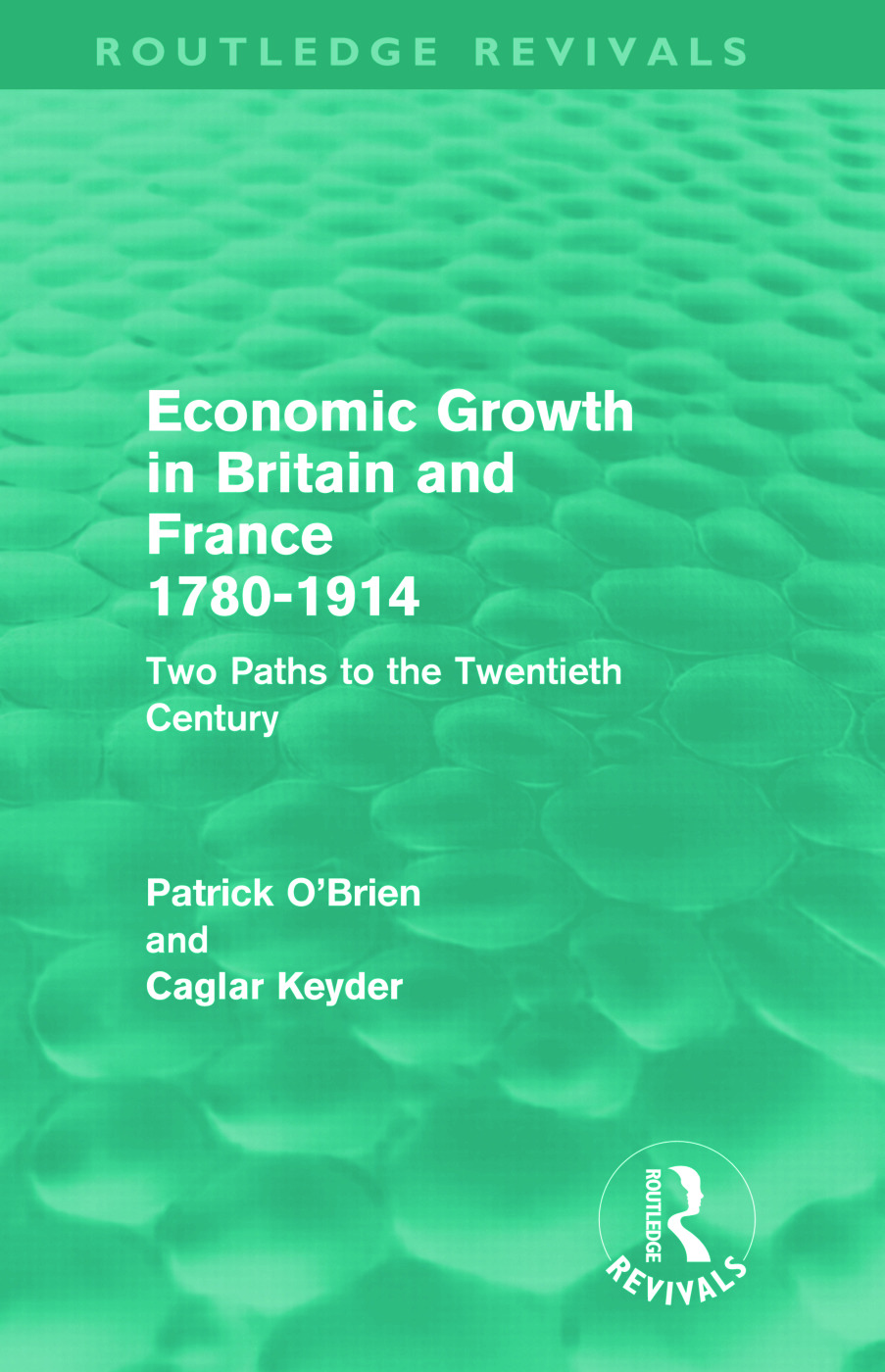 Economic Growth in Britain and France 1780-1914 (Routledge Revivals): Two Paths to the Twentieth Century (Hardback) book cover