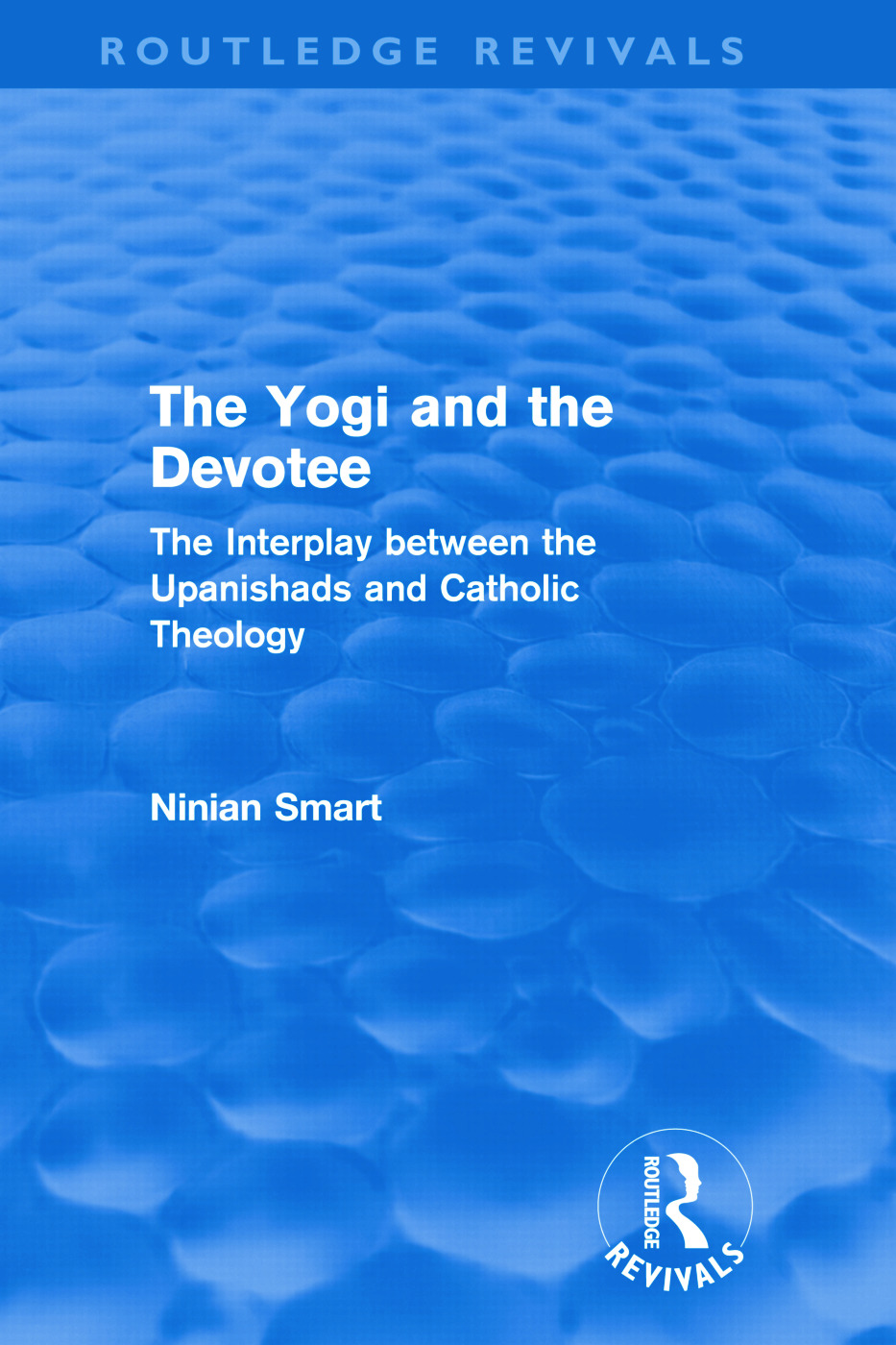 The Yogi and the Devotee (Routledge Revivals): The Interplay Between the Upanishads and Catholic Theology (Hardback) book cover