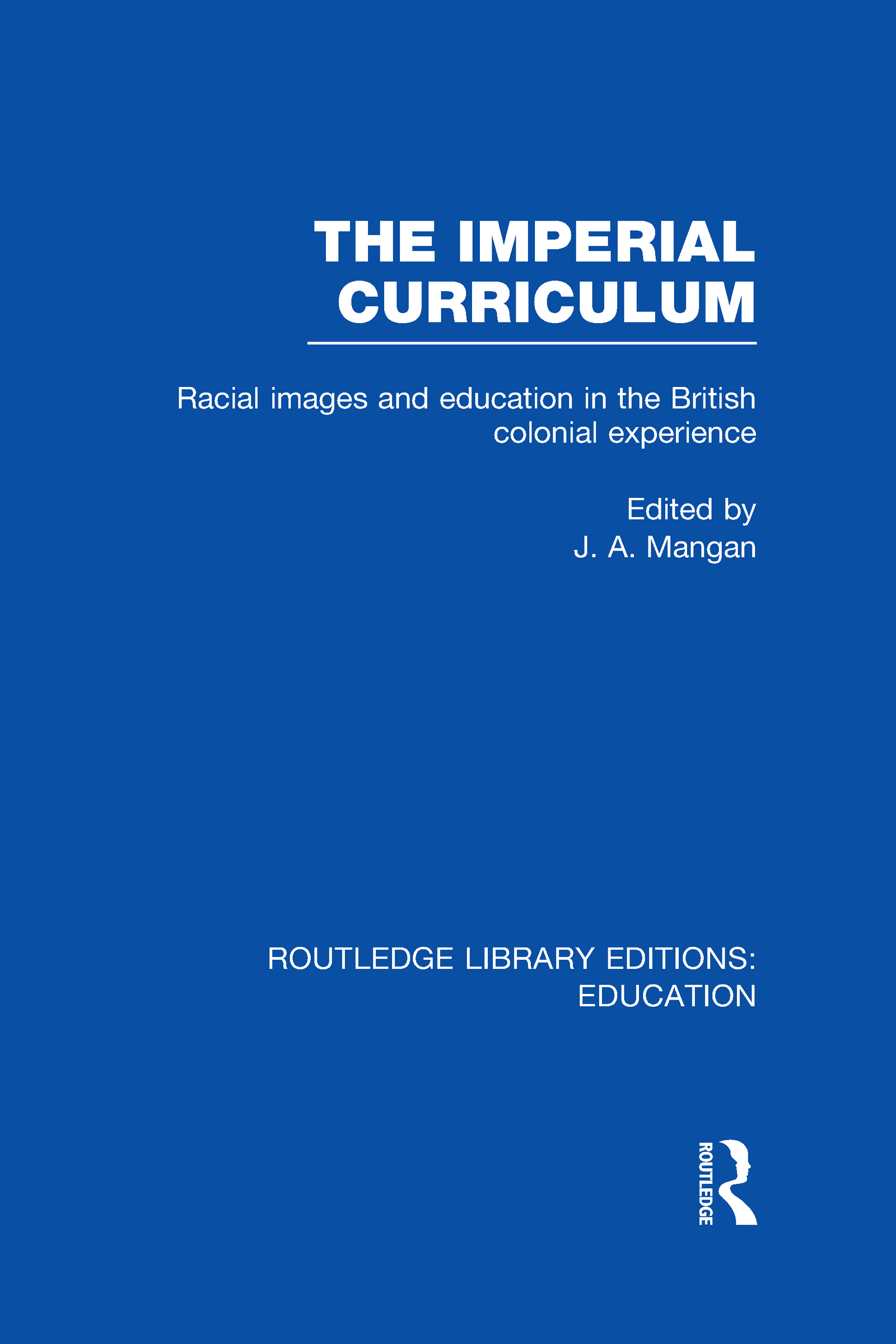 The Imperial Curriculum: Racial Images and Education in the British Colonial Experience (Hardback) book cover
