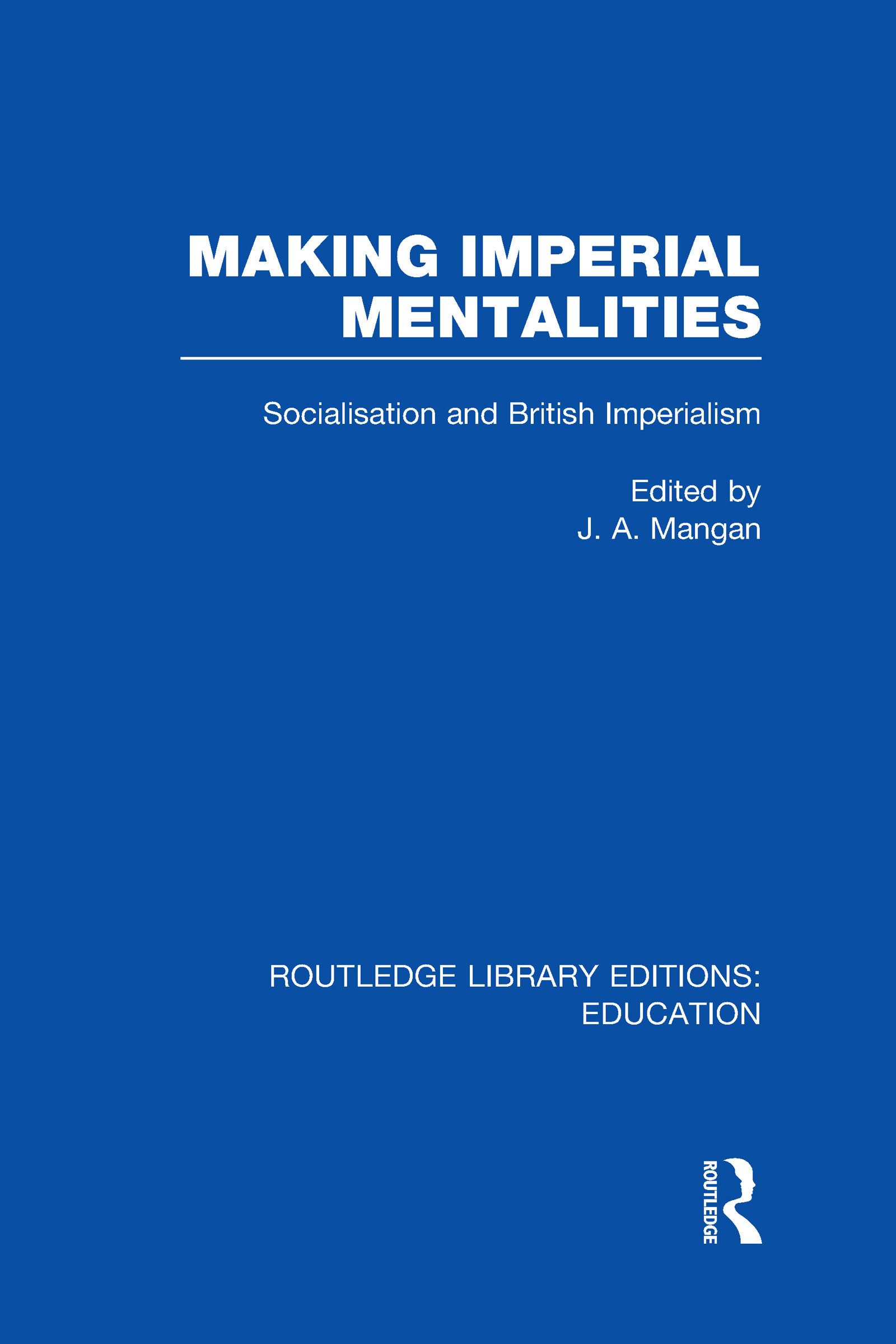 Making Imperial Mentalities: Socialisation and British Imperialism (Hardback) book cover