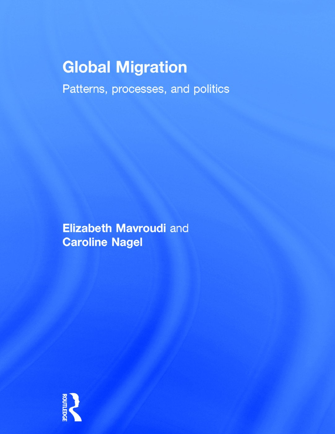 Global Migration: Patterns, processes, and politics, 1st Edition (Hardback) book cover
