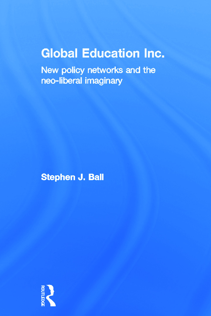 Global Education Inc.: New Policy Networks and the Neoliberal Imaginary, 1st Edition (Hardback) book cover