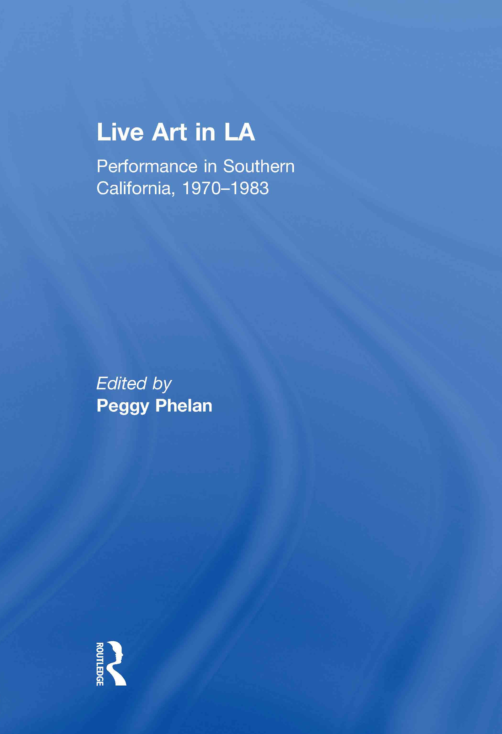 Live Art in LA: Performance in Southern California, 1970 - 1983, 1st Edition (Hardback) book cover