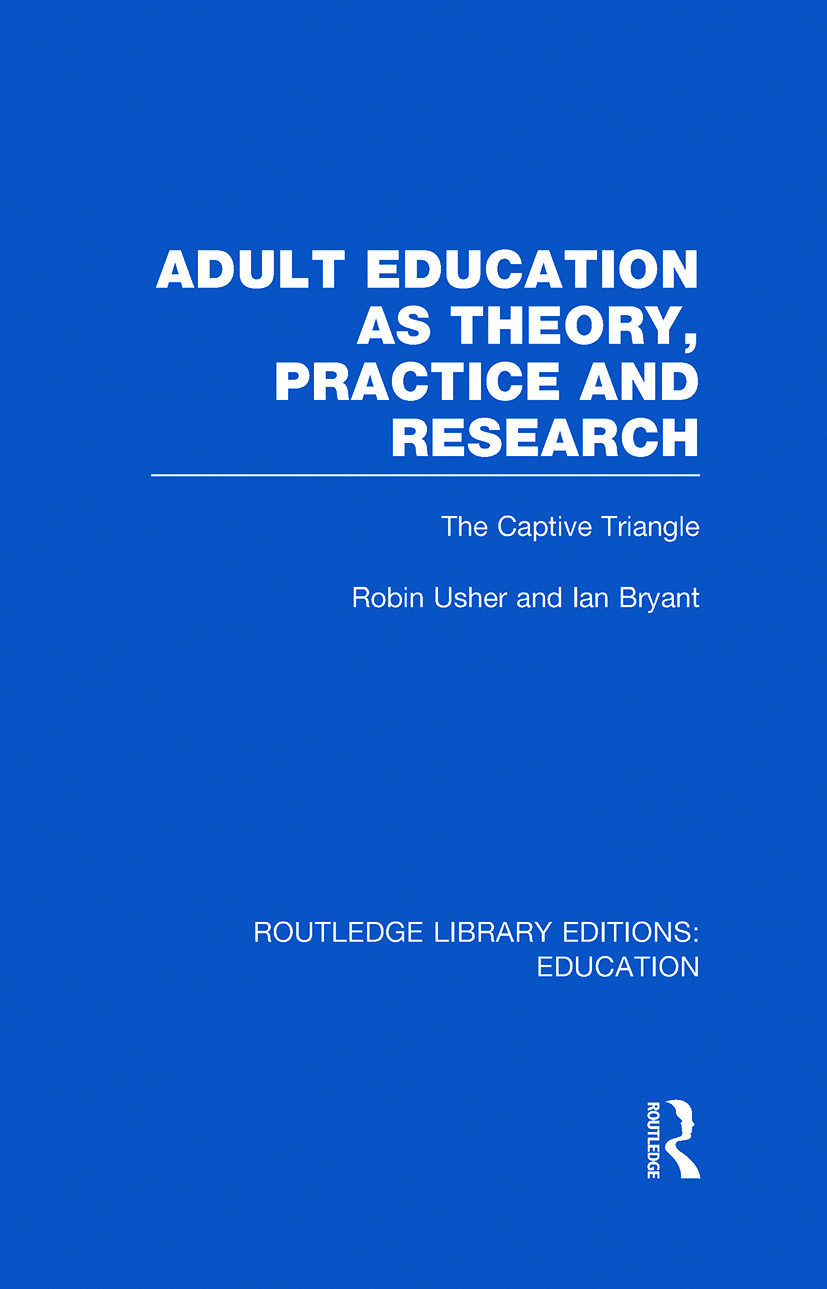Adult Education as Theory, Practice and Research: The Captive Triangle (Hardback) book cover