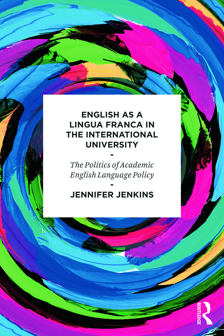 English as a Lingua Franca in the International University: The Politics of Academic English Language Policy (Paperback) book cover