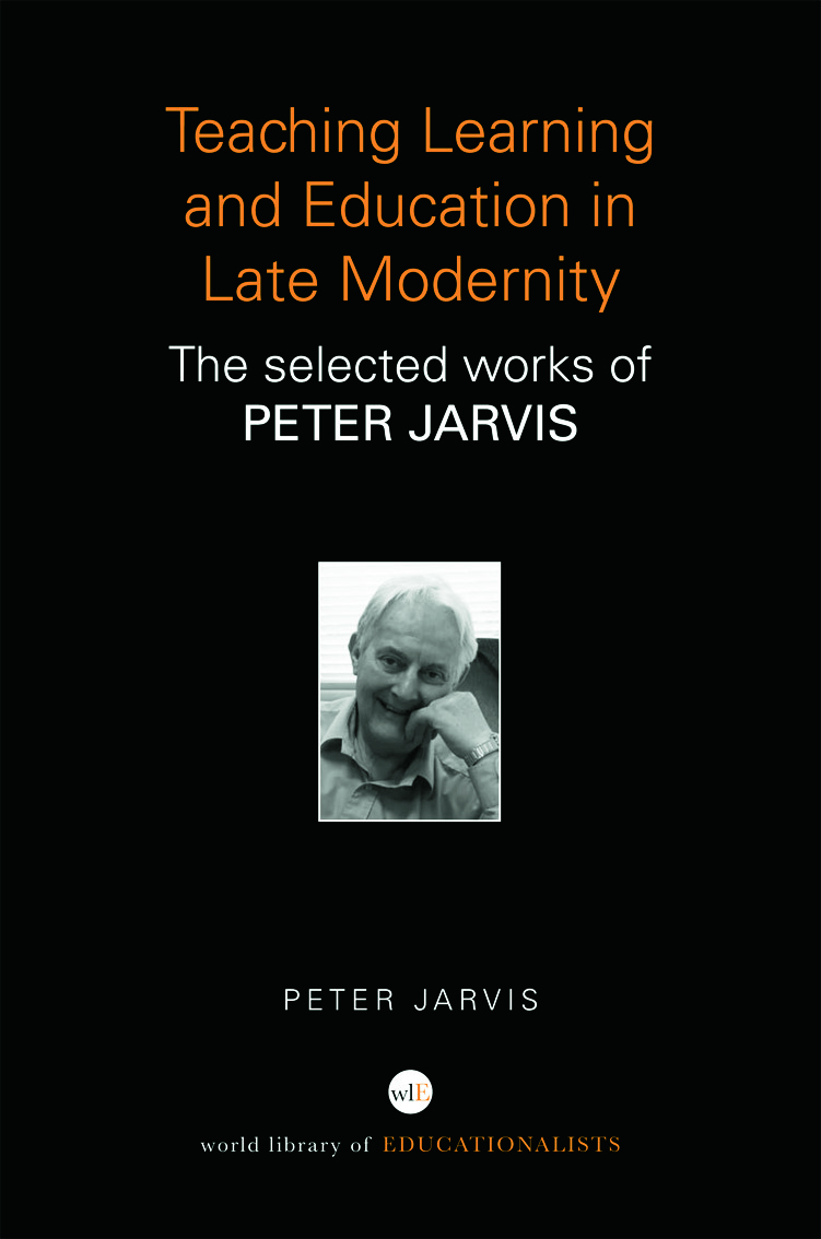 Teaching, Learning and Education in Late Modernity: The Selected Works of Peter Jarvis (Hardback) book cover