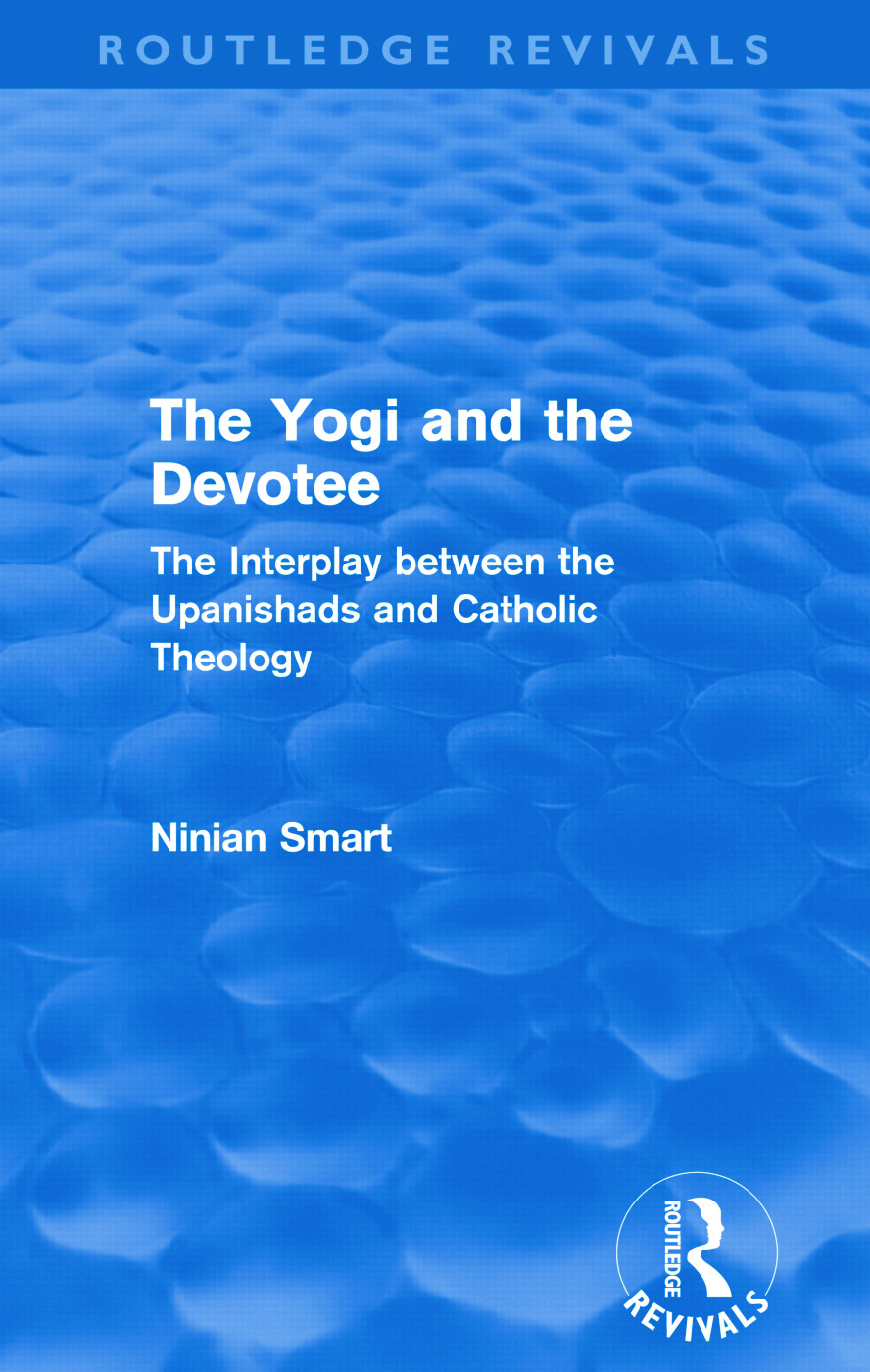 The Yogi and the Devotee (Routledge Revivals): The Interplay Between the Upanishads and Catholic Theology (Paperback) book cover