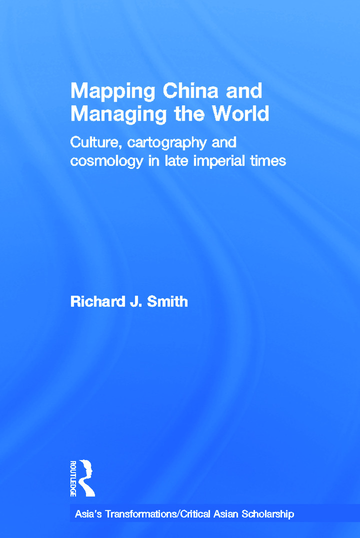 Mapping China and Managing the World: Culture, Cartography and Cosmology in Late Imperial Times (Hardback) book cover