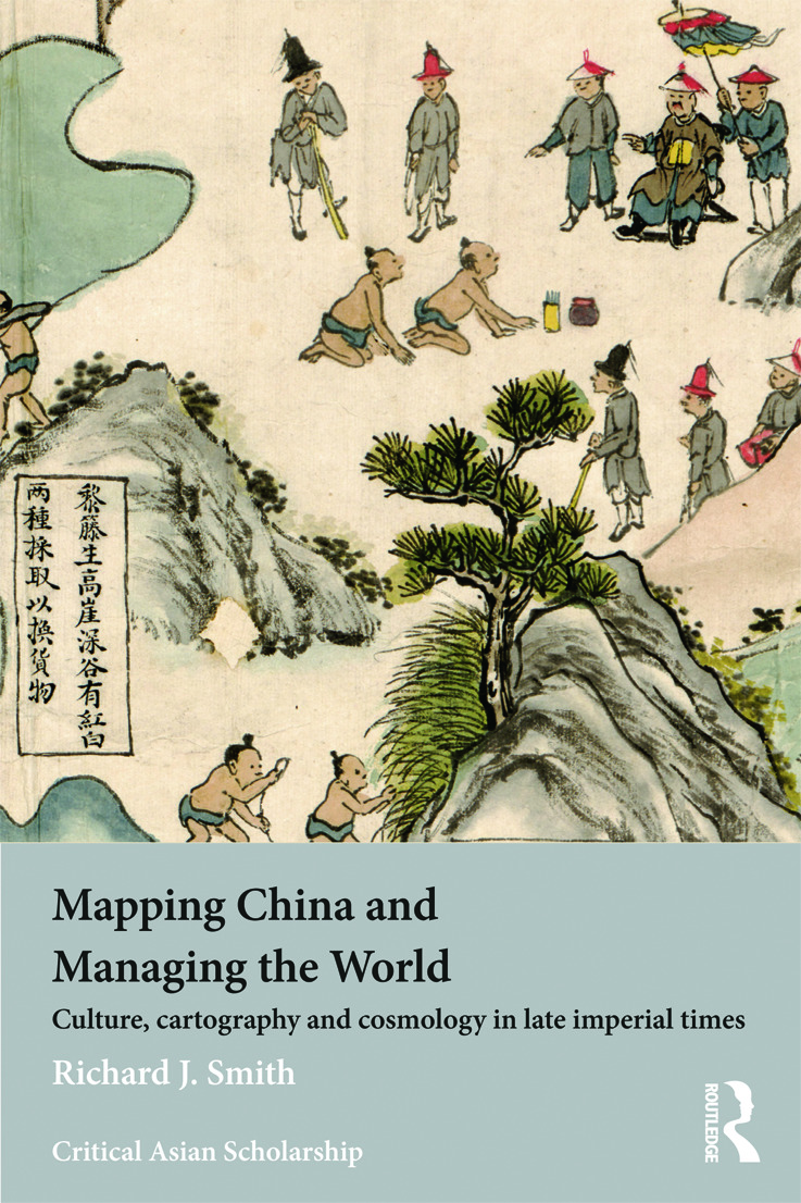 Mapping China and Managing the World: Culture, Cartography and Cosmology in Late Imperial Times book cover