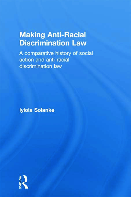 Making Anti-Racial Discrimination Law: A Comparative History of Social Action and Anti-Racial Discrimination Law, 1st Edition (Paperback) book cover