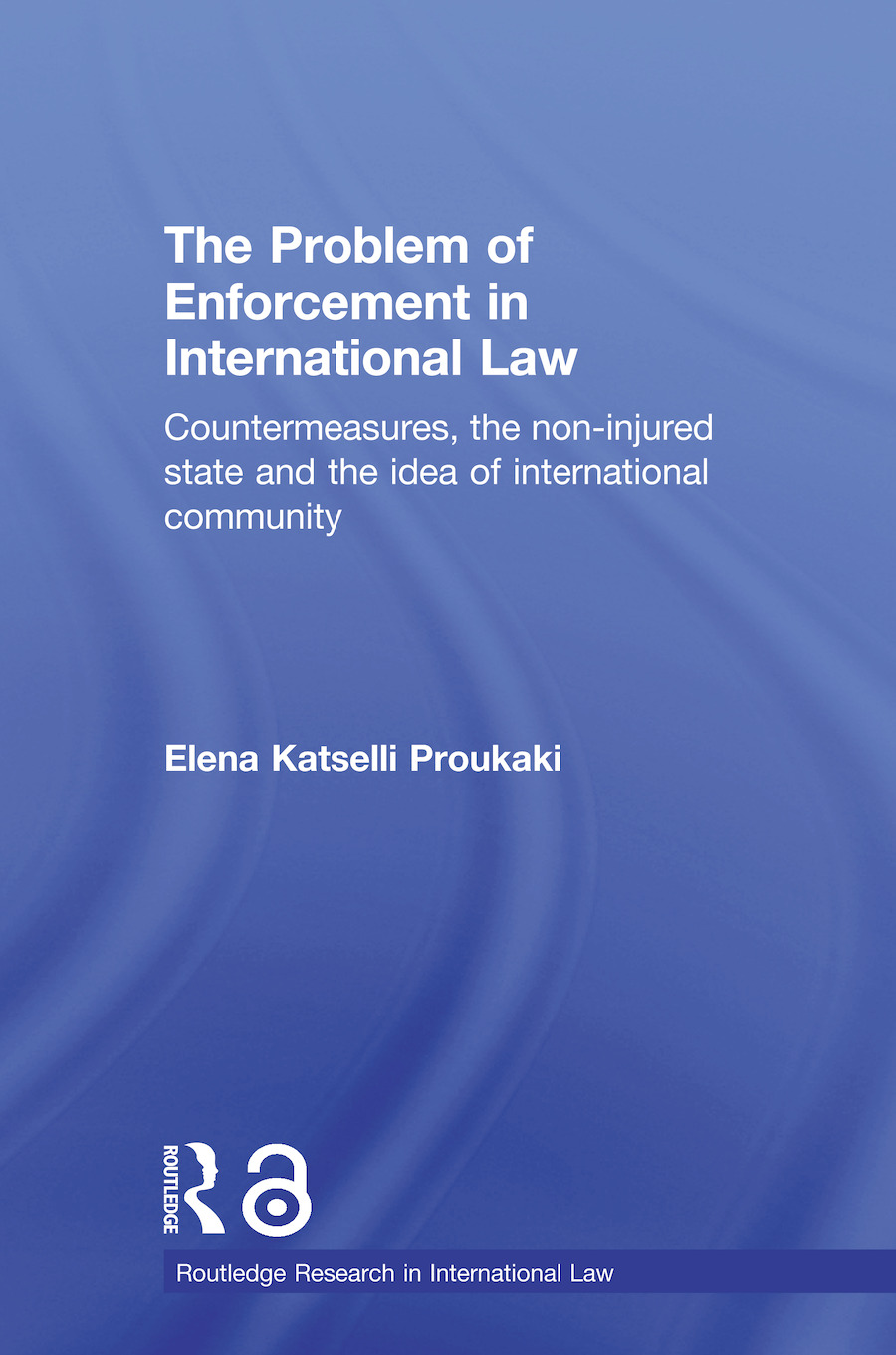 The Problem of Enforcement in International Law: Countermeasures, the Non-Injured State and the Idea of International Community book cover