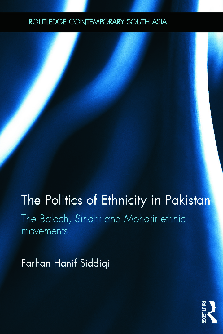 The Politics of Ethnicity in Pakistan: The Baloch, Sindhi and Mohajir Ethnic Movements (Hardback) book cover