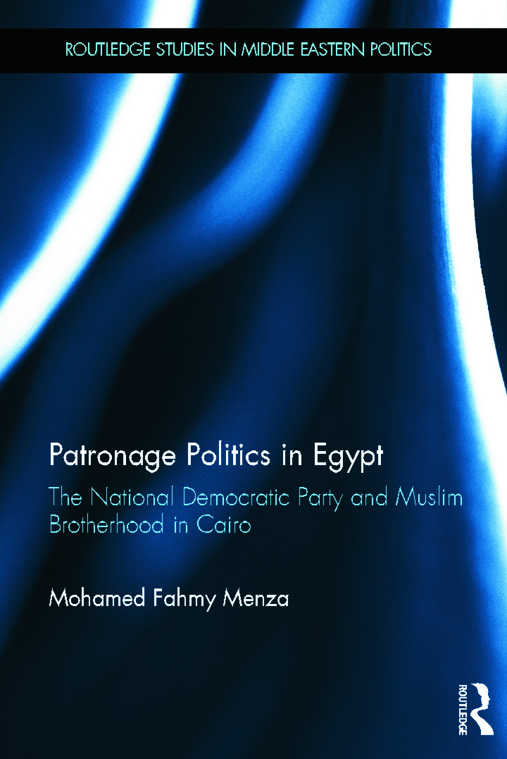 Patronage Politics in Egypt: The National Democratic Party and Muslim Brotherhood in Cairo (Hardback) book cover
