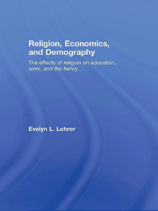 Religion, Economics and Demography: The Effects of Religion on Education, Work, and the Family (Paperback) book cover