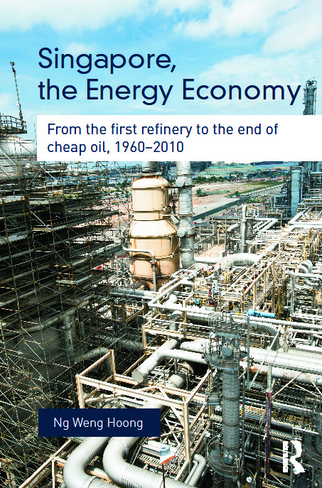 Singapore, the Energy Economy: From The First Refinery To The End Of Cheap Oil, 1960-2010 (Hardback) book cover