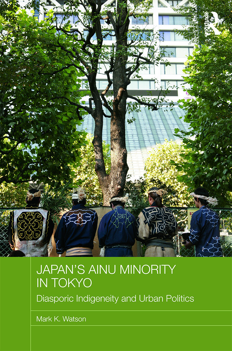 Japan's Ainu Minority in Tokyo: Diasporic Indigeneity and Urban Politics (Hardback) book cover