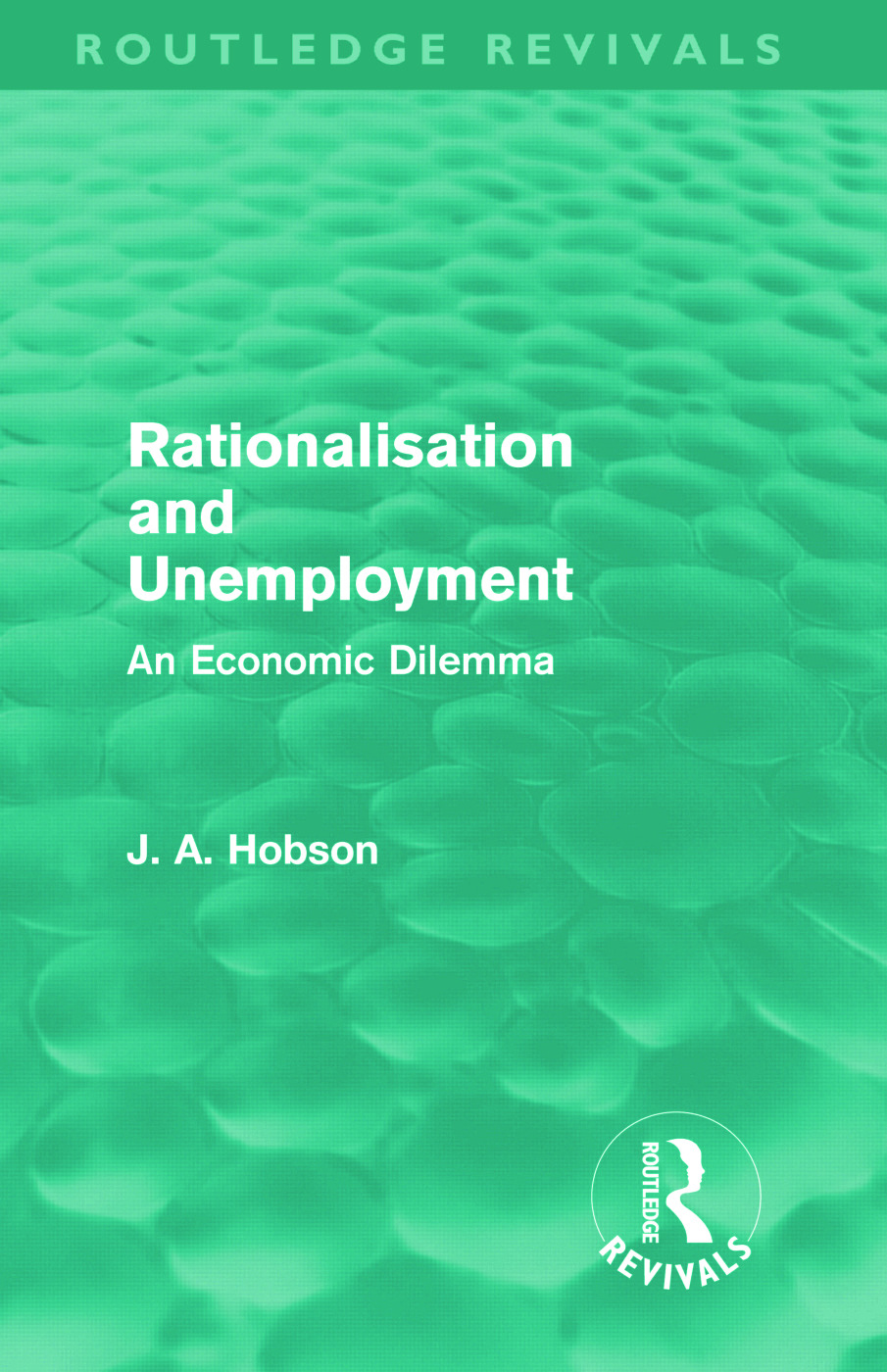Rationalisation and Unemployment (Routledge Revivals): An Economic Dilemma (Hardback) book cover