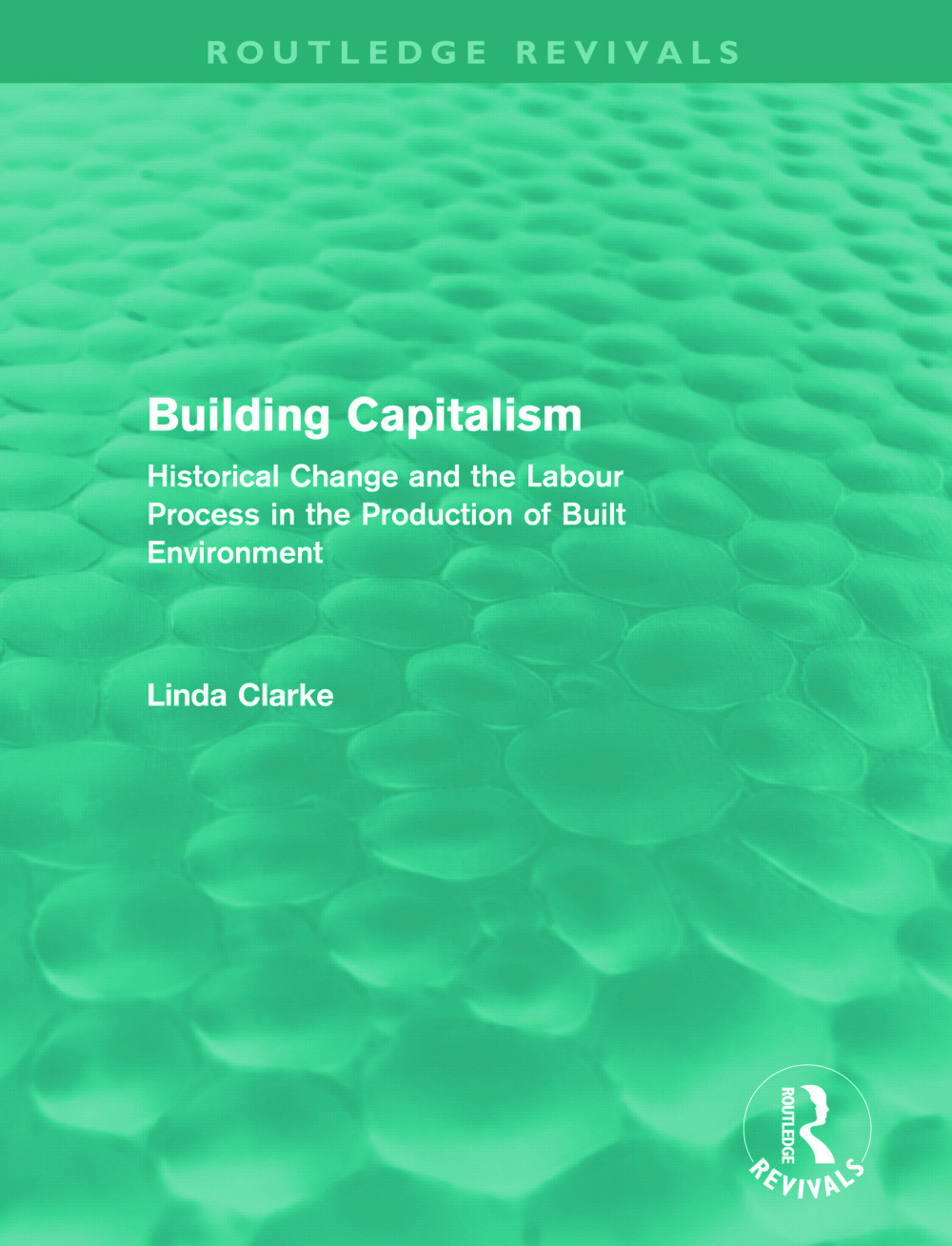 Building Capitalism (Routledge Revivals): Historical Change and the Labour Process in the Production of Built Environment (Hardback) book cover