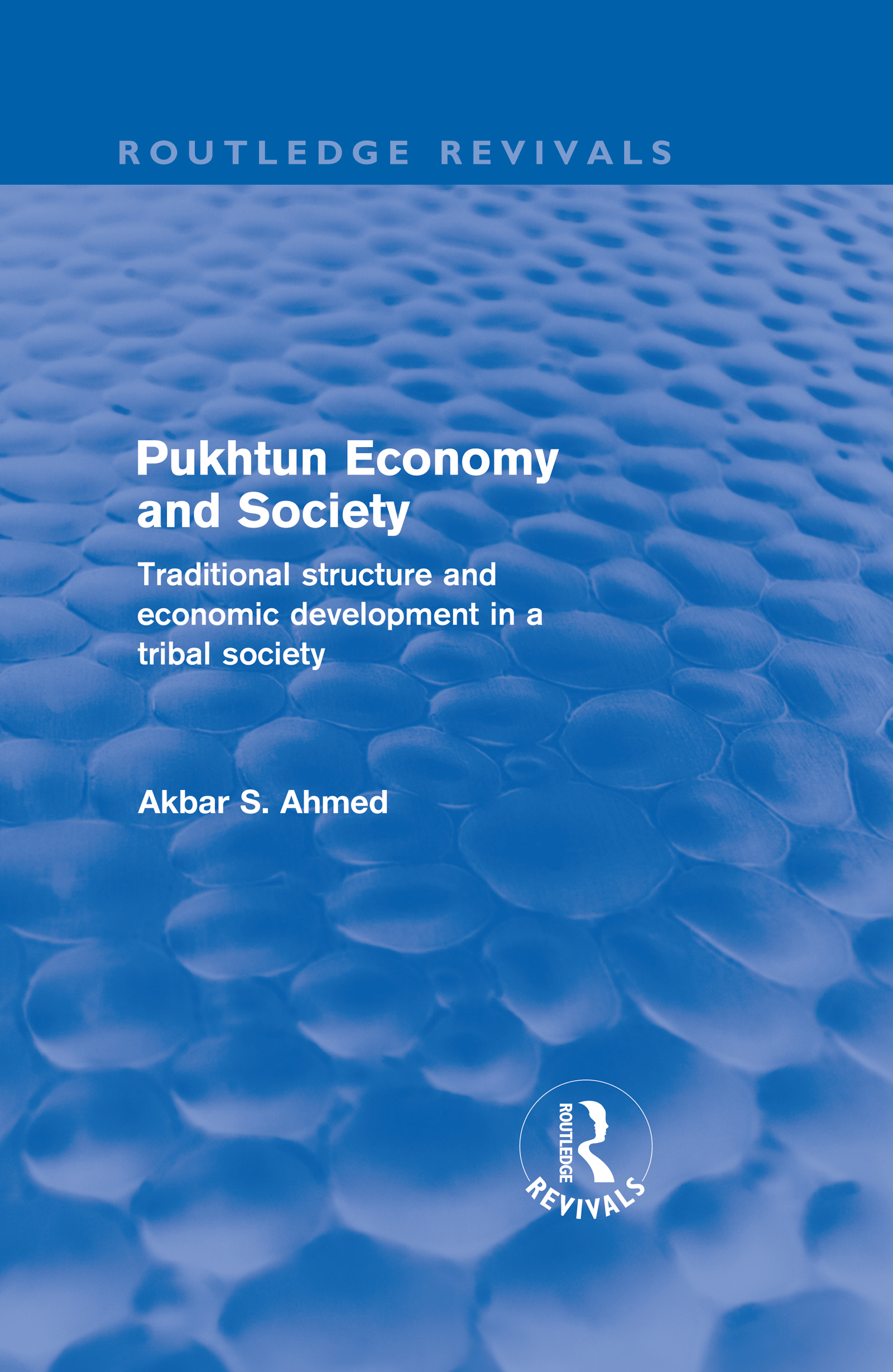 Pukhtun Economy and Society (Routledge Revivals): Traditional Structure and Economic Development in a Tribal Society (Hardback) book cover