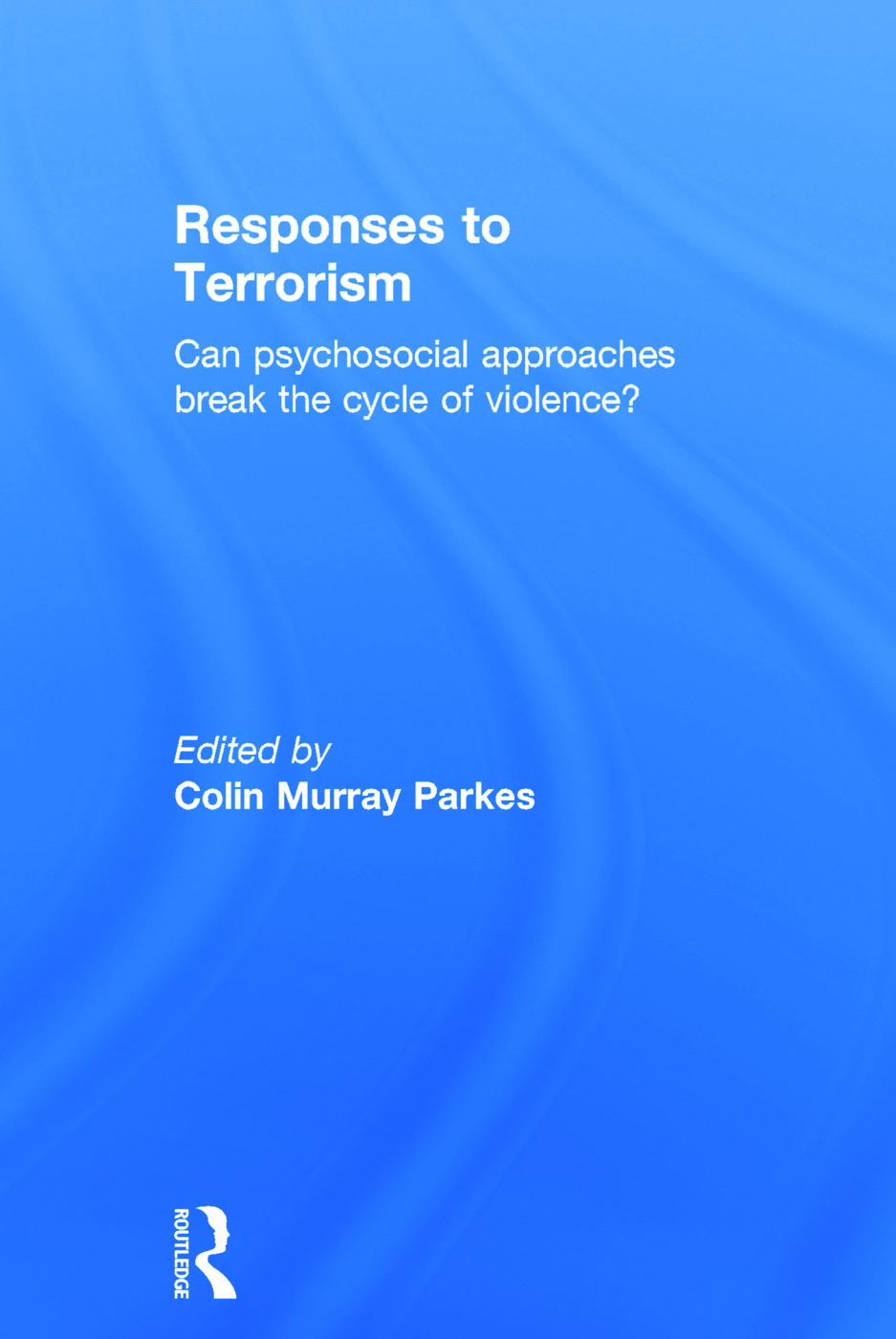 Responses to Terrorism: Can psychosocial approaches break the cycle of violence? (Hardback) book cover