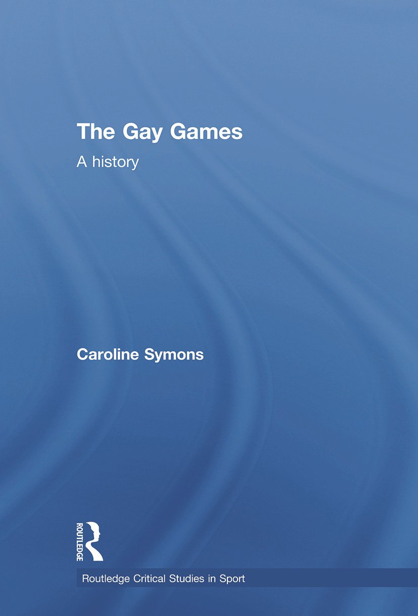 The Gay Games: A History, 1st Edition (Paperback) book cover