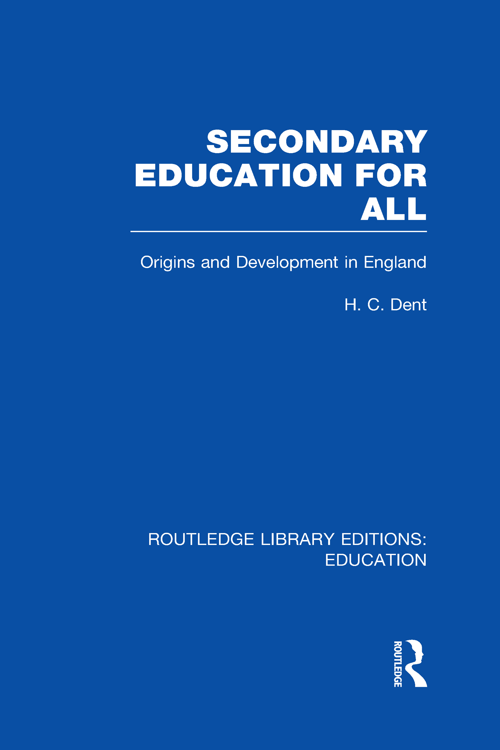Secondary Education for All: Origins and Development in England (Hardback) book cover