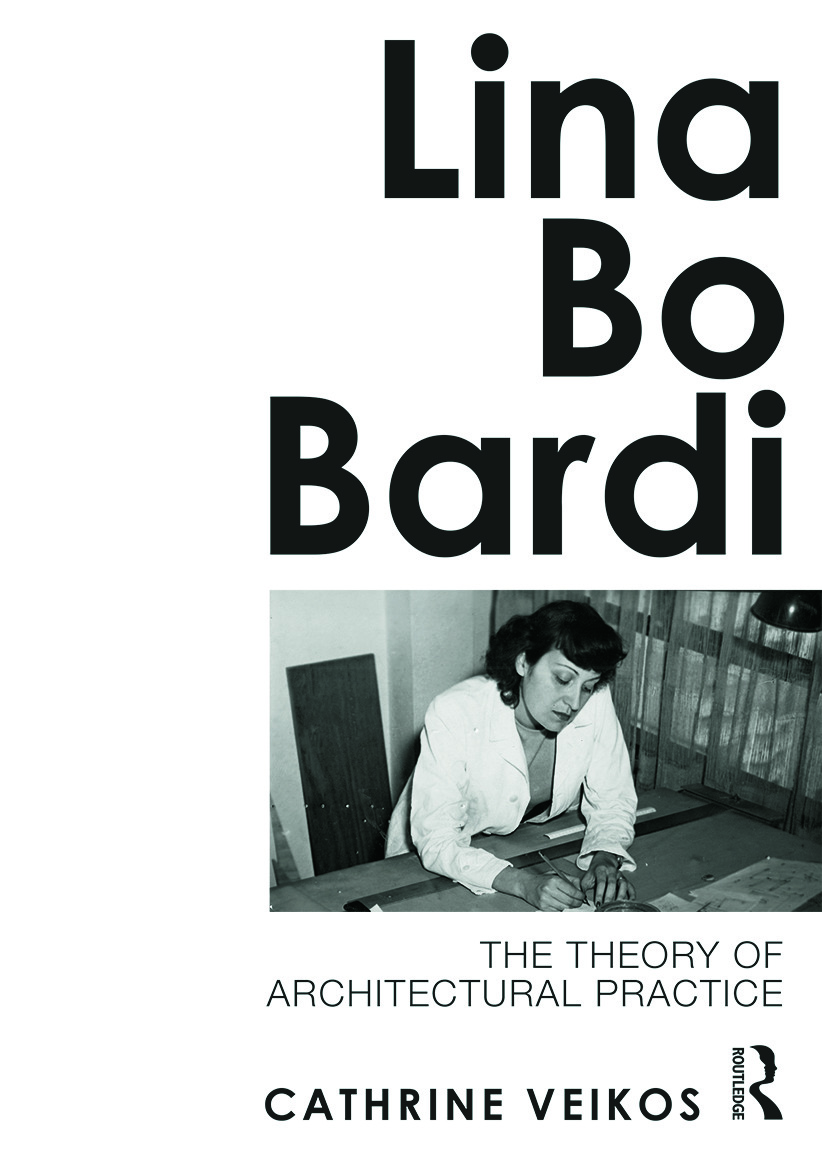 Lina Bo Bardi: The Theory of Architectural Practice (Paperback) book cover