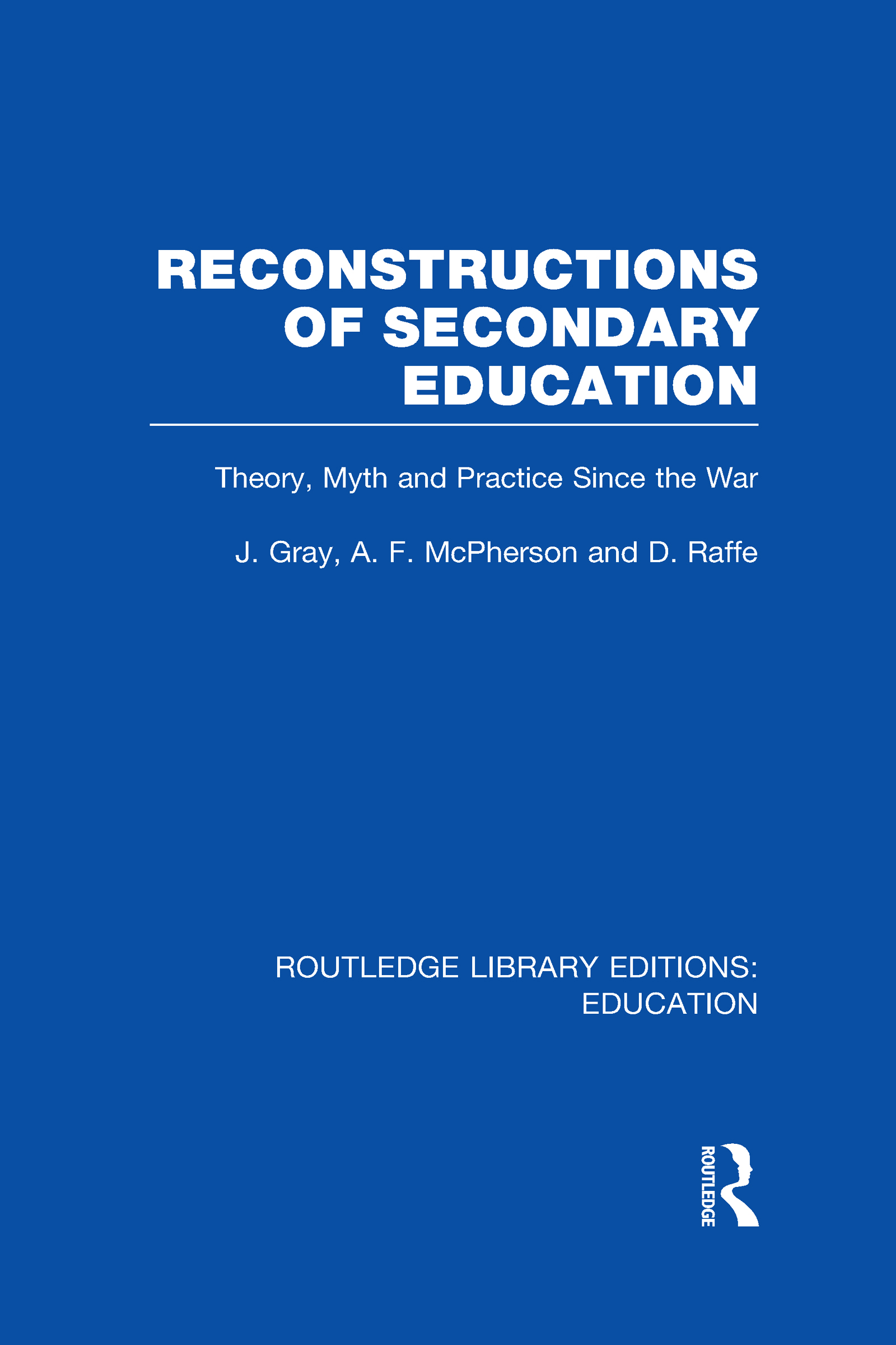 Reconstructions of Secondary Education: Theory, Myth and Practice Since the Second World War (Hardback) book cover