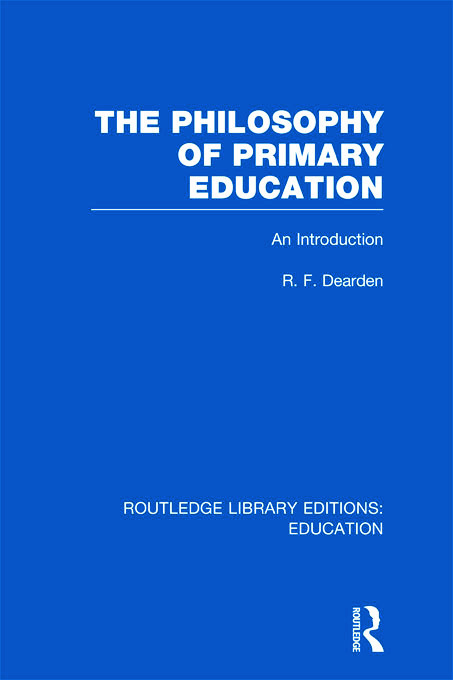 The Philosophy of Primary Education (RLE Edu K): An Introduction (Hardback) book cover