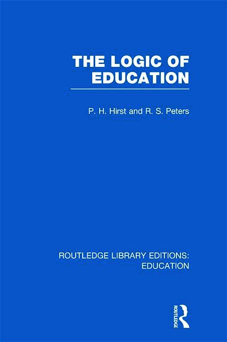 The Logic of Education (RLE Edu K) (Hardback) book cover