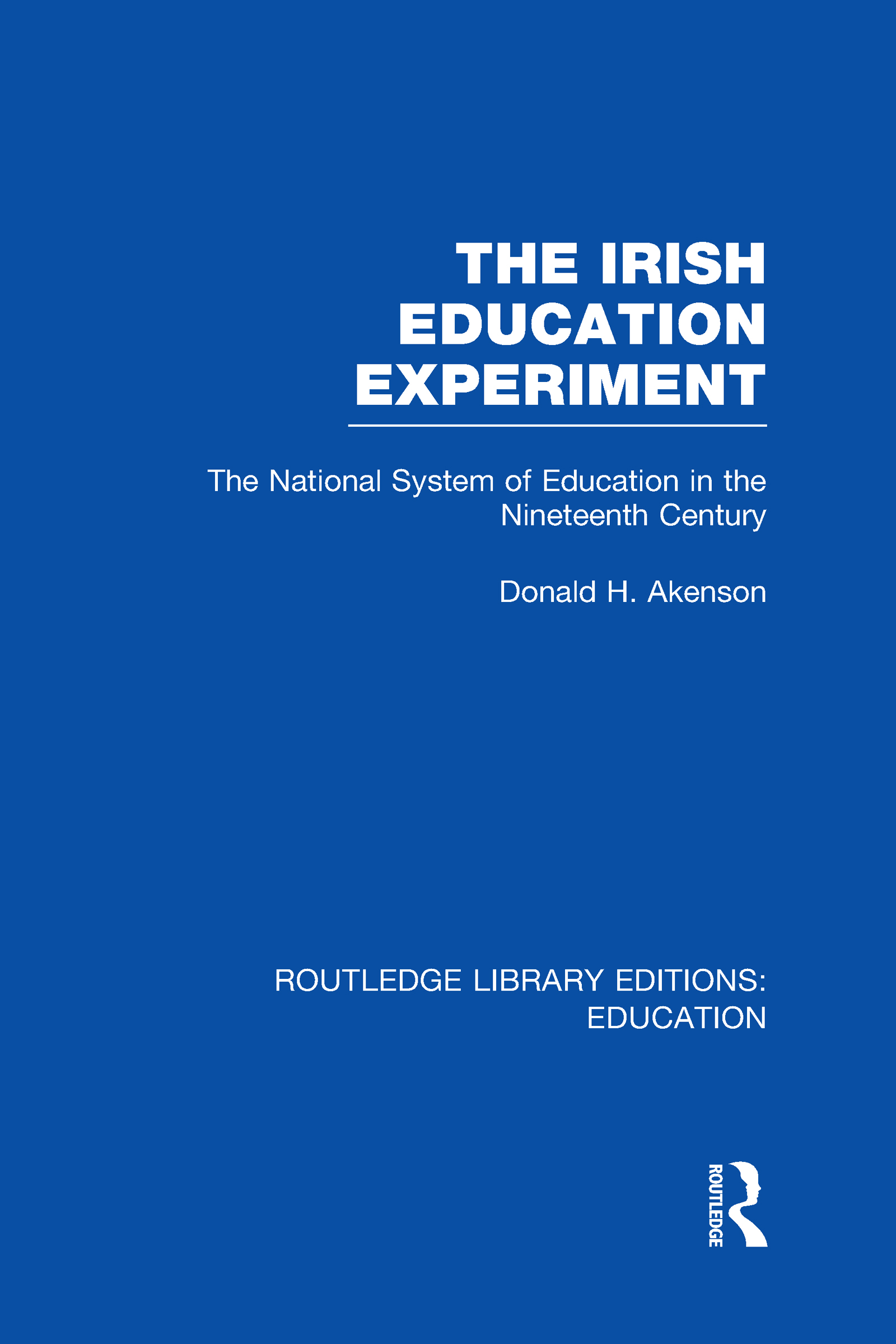 The Irish Education Experiment: The National System of Education in the Nineteenth Century (Hardback) book cover