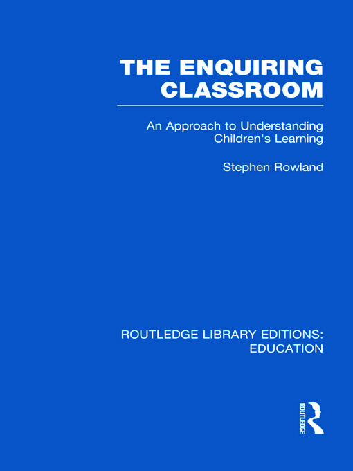 The Enquiring Classroom (RLE Edu O): An Introduction to Children's Learning (Hardback) book cover