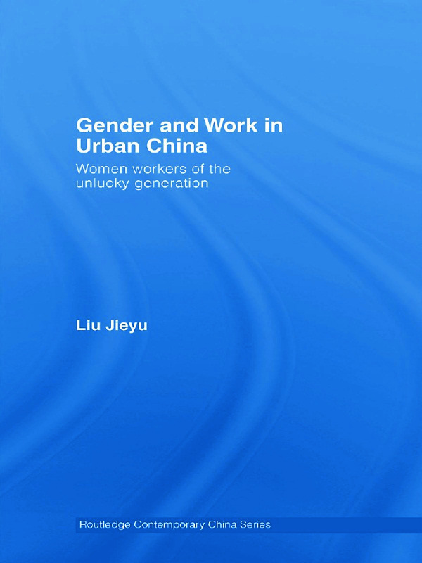 Gender and Work in Urban China: Women Workers of the Unlucky Generation book cover