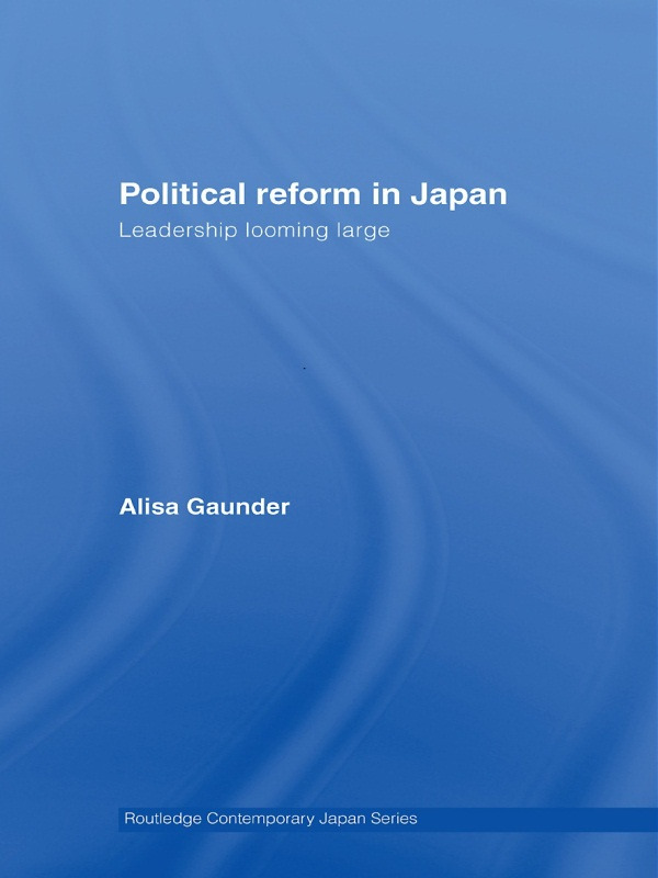 Political Reform in Japan: Leadership Looming Large, 1st Edition (Paperback) book cover