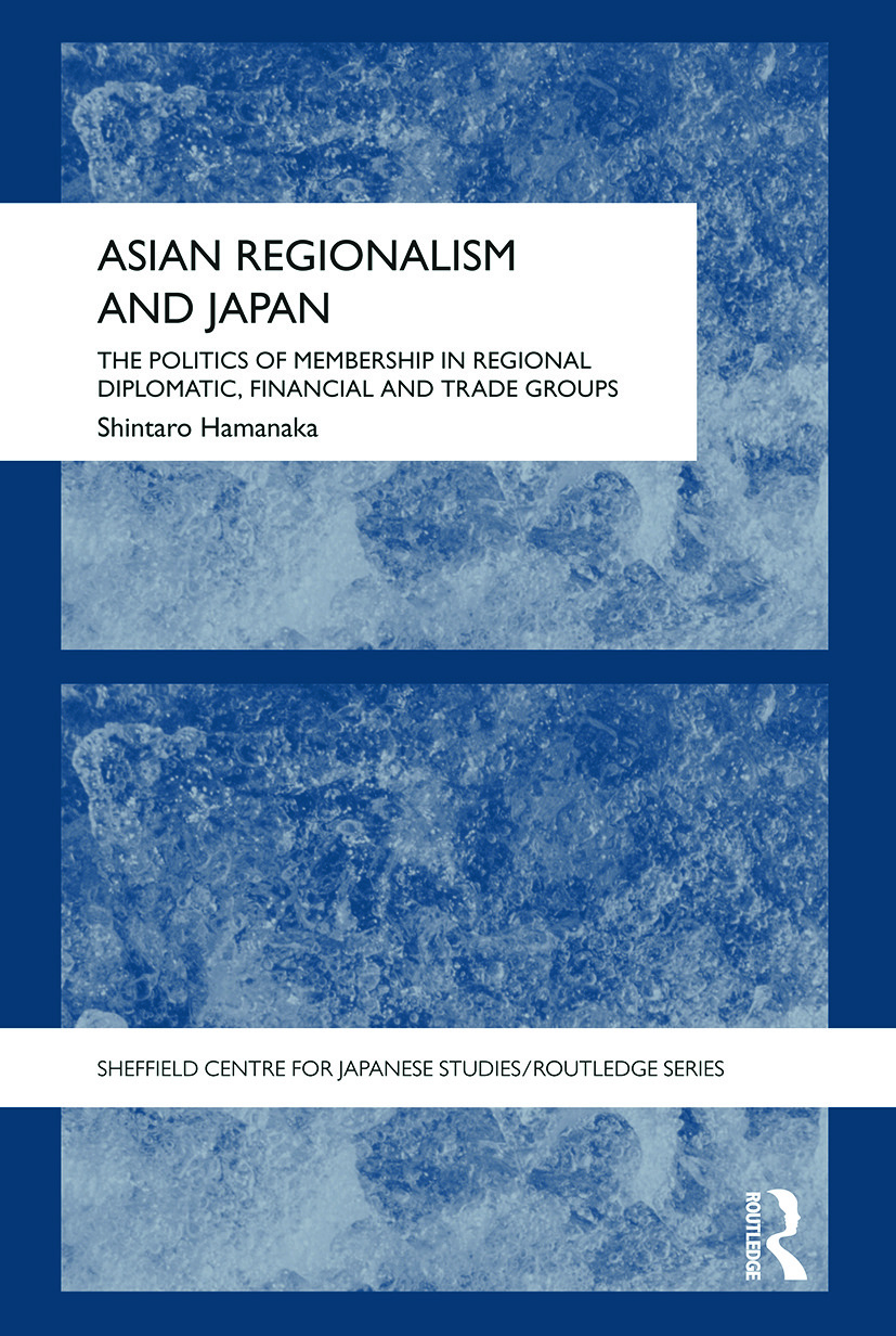 Asian Regionalism and Japan: The Politics of Membership in Regional Diplomatic, Financial and Trade Groups book cover