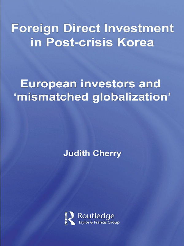 Foreign Direct Investment in Post-Crisis Korea: European Investors and 'Mismatched Globalization' (Paperback) book cover