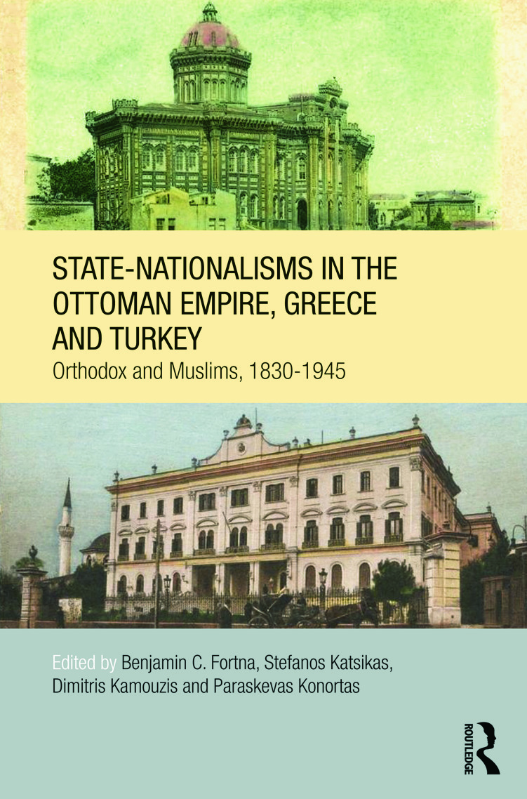 State-Nationalisms in the Ottoman Empire, Greece and Turkey: Orthodox and Muslims, 1830-1945 (Hardback) book cover