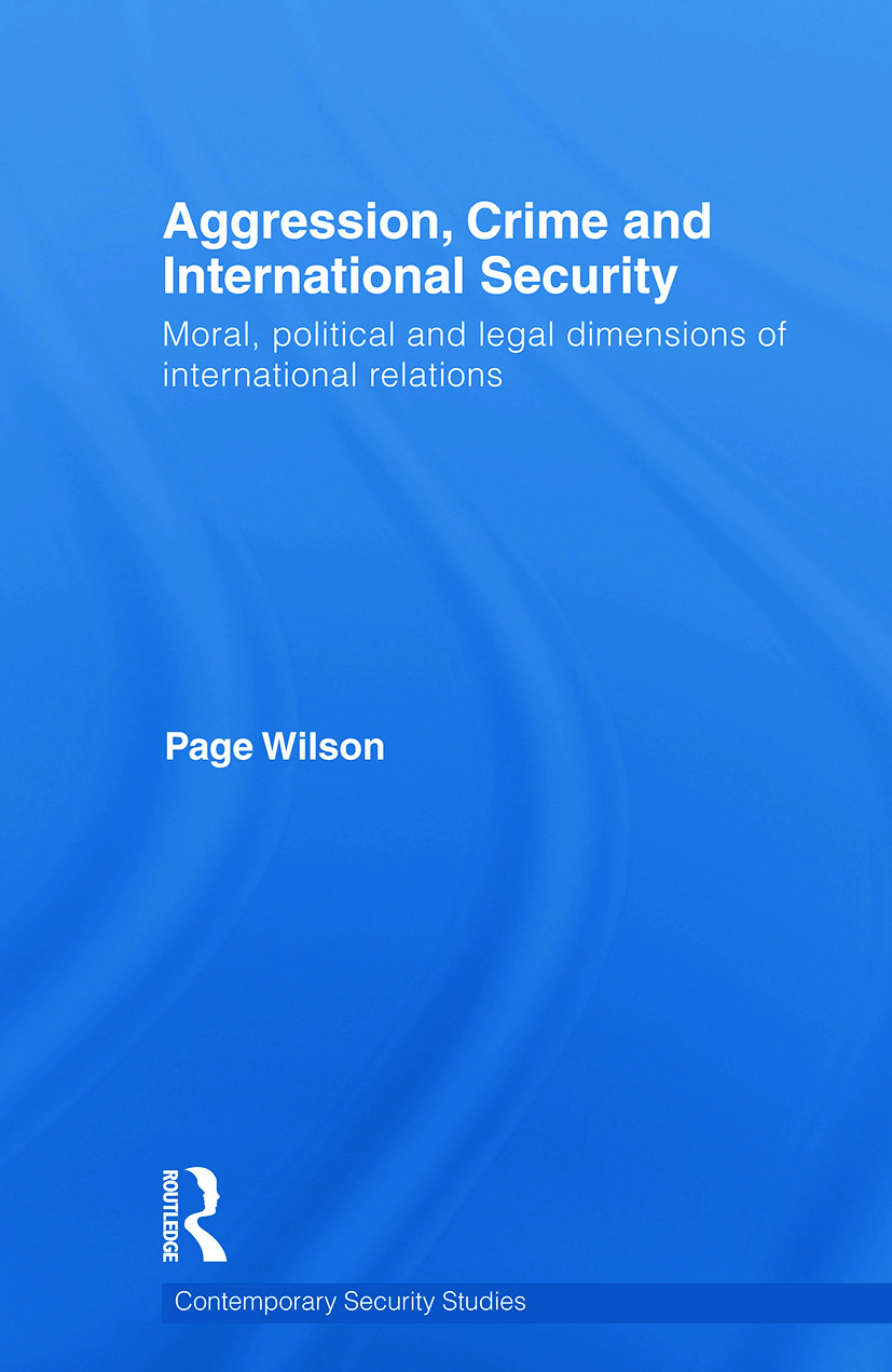 Aggression, Crime and International Security: Moral, Political and Legal Dimensions of International Relations book cover