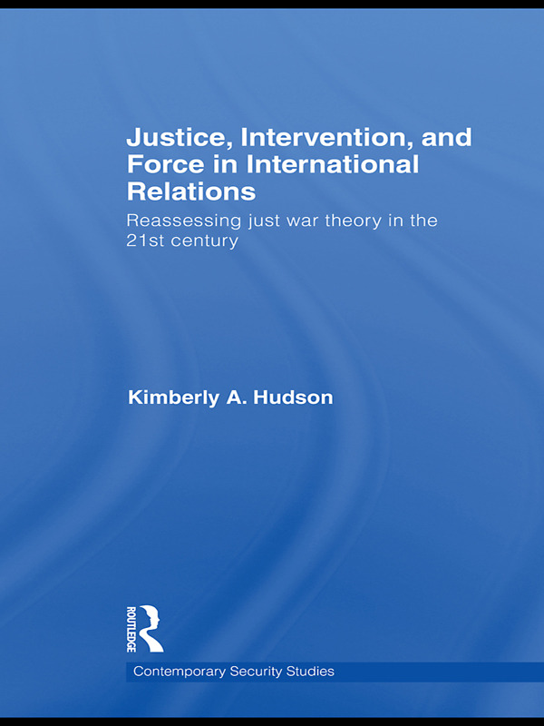 Justice, Intervention, and Force in International Relations: Reassessing Just War Theory in the 21st Century, 1st Edition (Paperback) book cover