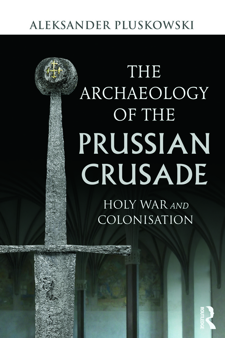The Archaeology of the Prussian Crusade: Holy War and Colonisation, 1st Edition (Paperback) book cover
