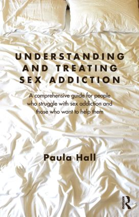Understanding and Treating Sex Addiction: A comprehensive guide for people who struggle with sex addiction and those who want to help them (Paperback) book cover