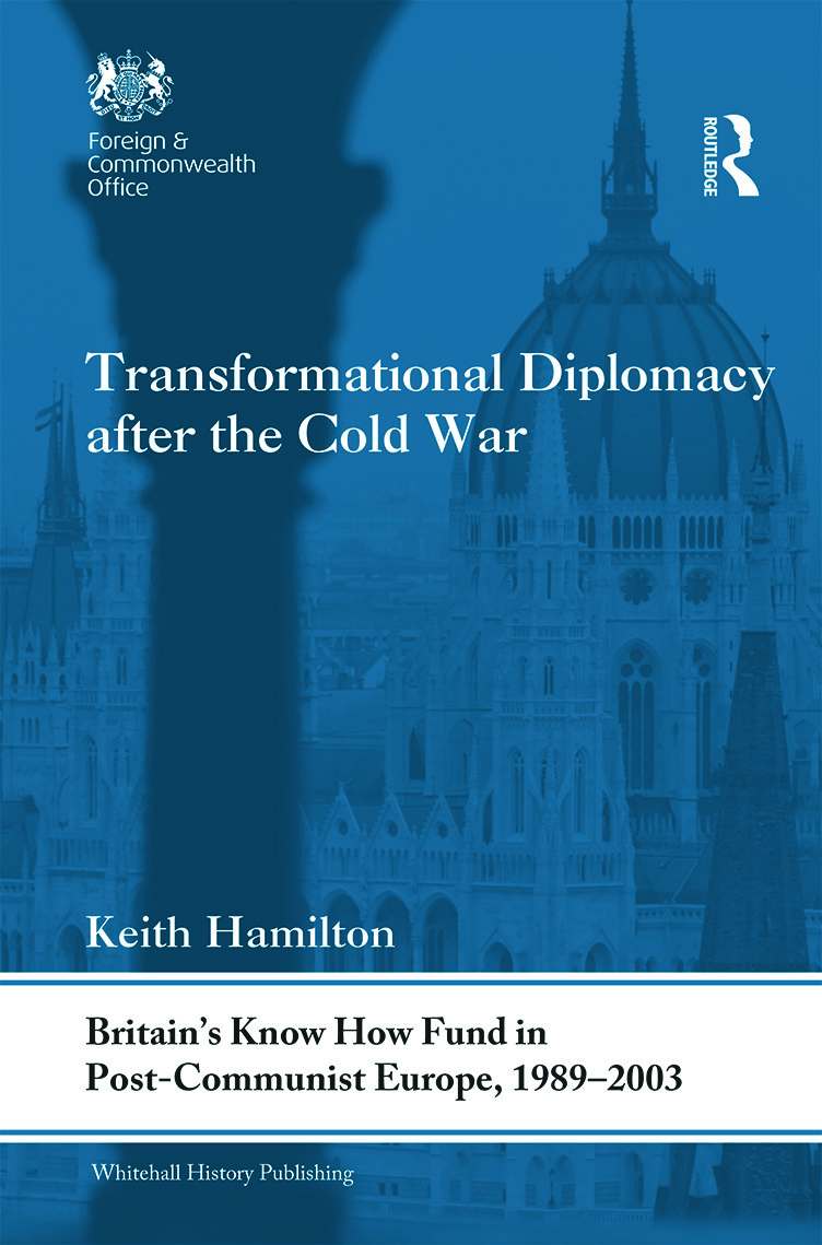 Transformational Diplomacy after the Cold War: Britain's Know How Fund in Post-Communist Europe, 1989-2003 (Hardback) book cover