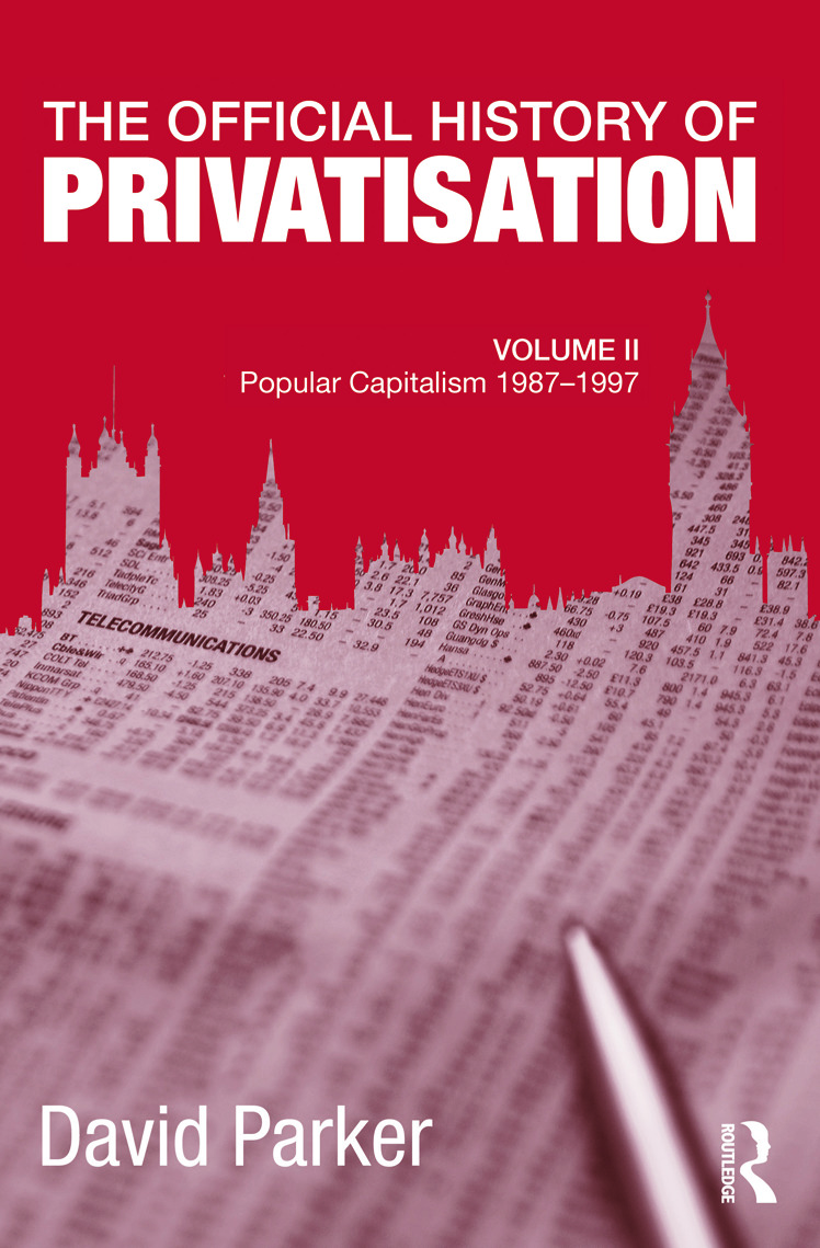The Official History of Privatisation, Vol. II: Popular Capitalism, 1987-97 (Hardback) book cover