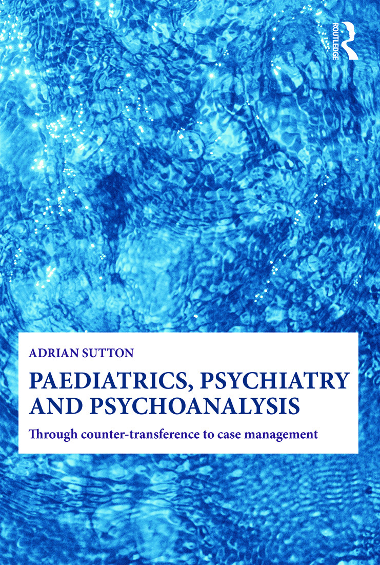 Paediatrics, Psychiatry and Psychoanalysis: Through counter-transference to case management (Paperback) book cover
