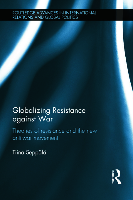 Globalizing Resistance against War: Theories of Resistance and the New Anti-War Movement (Hardback) book cover