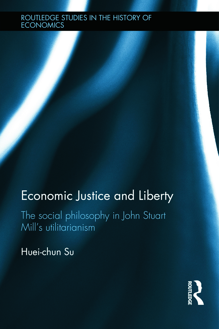 Economic Justice and Liberty: The Social Philosophy in John Stuart Mill's Utilitarianism (Hardback) book cover