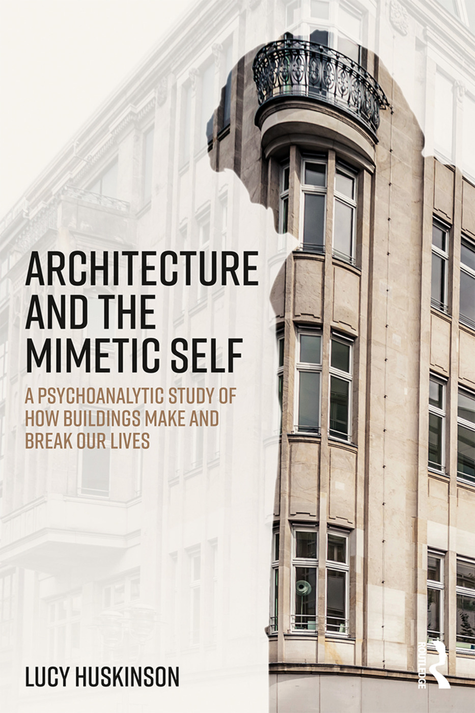 Architecture and the Mimetic Self: A Psychoanalytic Study of How Buildings Make and Break Our Lives, 1st Edition (Paperback) book cover