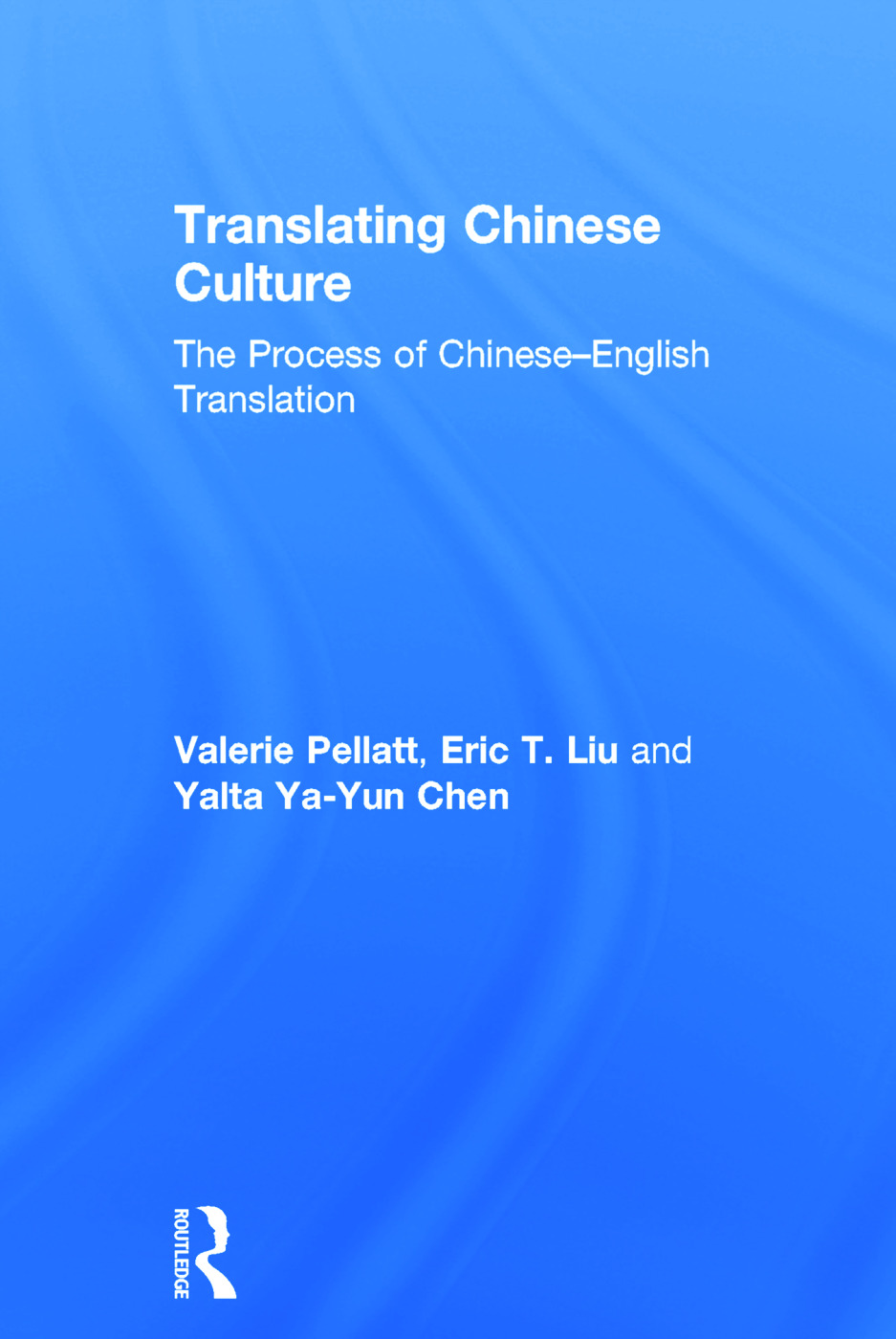Translating Chinese Culture: The process of Chinese--English translation book cover